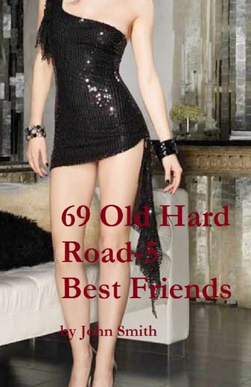 69 Old Hard Road- 5: Best Friends ebook by John Smith