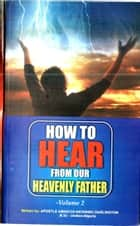 How to Hear from Our Heavenly Father ebook by Amaechi Anyanwu