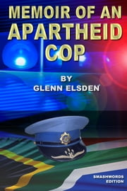 Memoir of an Apartheid Cop ebook by Glenn Elsden