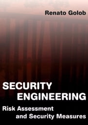 Security Engineering; Risk Assessment and Security Measures ebook by Renato Golob