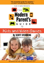 The Modern Parent's Guide to Kids and Video Games ebook by Scott Steinberg