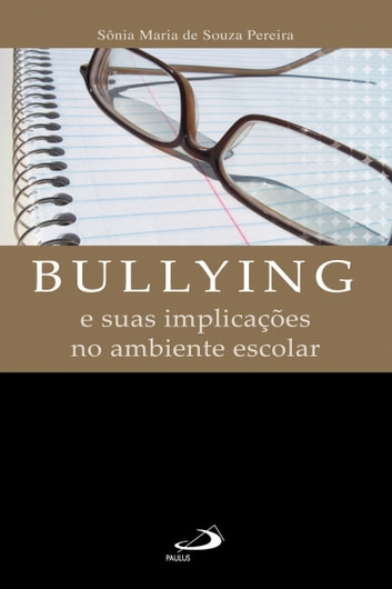 Bullying e suas implicações no ambiente escolar ebook by Sônia Maria de Souza Pereira