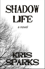 Shadow Life ebook by Kris Sparks