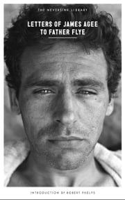 Letters of James Agee to Father Flye ebook by James Agee,Robert Phelps,James Harold Flye