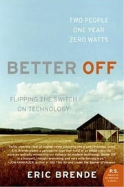 Better Off - Flipping the Switch on Technology ebook by Eric Brende