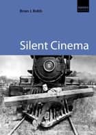 Silent Cinema ebook by Brian J. Robb