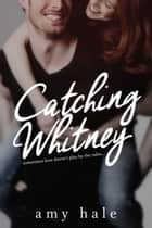 Catching Whitney ebook by Amy Hale