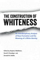 The Construction of Whiteness ebook by Stephen Middleton,David R. Roediger,Donald M. Shaffer