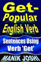Get- Popular English Verb: Sentences Using Verb 'Get' ebook by Manik Joshi