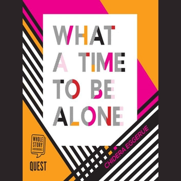What a Time to be Alone audiobook by Chidera Eggerue