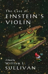The Case of Einstein's Violin ebook by William Sullivan