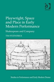 Playwright, Space and Place in Early Modern Performance - Shakespeare and Company ebook by Mr Tim Fitzpatrick,Dr Helen Ostovich