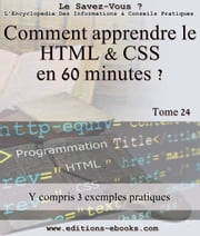 Comment apprendre le HTML et CSS en 60 minutes ? ebook by Collectif des Editions Ebooks