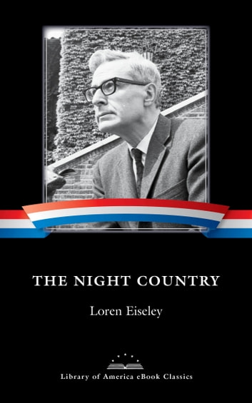 The Night Country - A Library of America eBook Classic ebook by Loren Eiseley