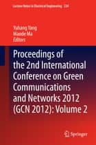 Proceedings of the 2nd International Conference on Green Communications and Networks 2012 (GCN 2012): Volume 2 ebook by Yuhang Yang,Maode Ma