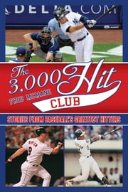 The 3,000 Hit Club - Stories of Baseball's Greatest Hitters ebook by Fred McMane,Stuart Shea