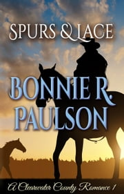 Spurs and Lace - Clearwater County, Lonely Lace series, #1 ebook by Bonnie R. Paulson