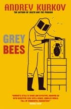 Grey Bees ebook by Andrey Kurkov, Boris Dralyuk