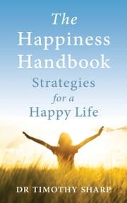 The Happiness Handbook - Strategies for a happy life ebook by Timothy Sharp