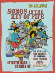 Songs in the Key of Fife - The Intertwining Stories of The Beta Band, King Creosote, KT Tunstall, James Yorkston and the Fence Collective ebook by Vic Galloway