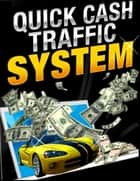 Quick Cash Traffic System ebook by BookLover