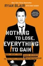 Nothing to Lose, Everything to Gain ebook by Ryan Blair,Don Yaeger