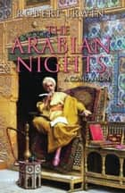 The Arabian Nights - A Companion ebook by Robert Irwin