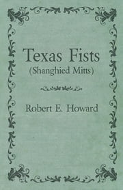 Texas Fists (Shanghied Mitts) ebook by Robert E. Howard