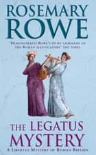 The Legatus Mystery (A Libertus Mystery of Roman Britain, book 5) - A thrilling murder mystery with a chilling twist ebook by Rosemary Rowe