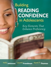 Building Reading Confidence in Adolescents - Key Elements That Enhance Proficiency ebook by Holly A. Johnson,Lauren Freedman,Karen F. Thomas