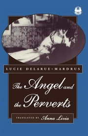 The Angel and the Perverts ebook by Lucie Delarue-Mardrus,Anna Livia
