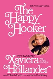 The Happy Hooker - My Own Story ebook by Xaviera Hollander