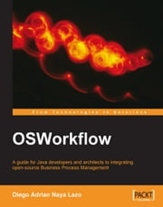 OSWorkflow: A guide for Java developers and architects to integrating open-source Business Process Management ebook by Diego Adrian Naya Lazo