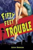Fifty Feet of Trouble ebook by Justin Robinson