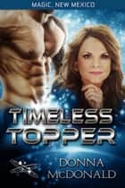 Timeless Topper - Worlds of Magic, New Mexico ebook by Donna McDonald