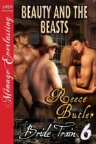Beauty and the Beasts ebook by Reece Butler
