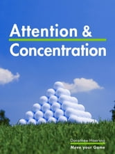 Attention & Concentration: Golf Tips - Learn from the Champions ebook by Dorothee Haering