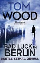 Bad Luck in Berlin - An Exclusive Short Story ebook by Tom Wood