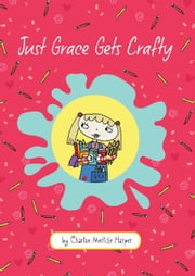 Just Grace Gets Crafty ebook by Charise Mericle Harper