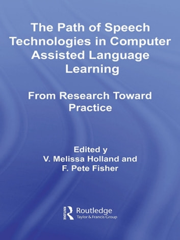 The Path of Speech Technologies in Computer Assisted Language Learning - From Research Toward Practice ebook by