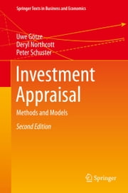 Investment Appraisal - Methods and Models ebook by Uwe Götze,Deryl Northcott,Peter Schuster