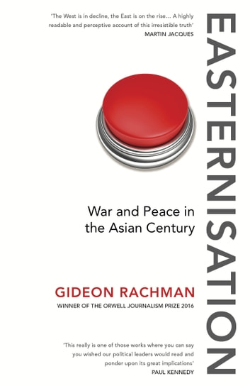 Easternisation - War and Peace in the Asian Century ebook by Gideon Rachman