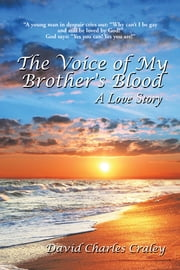 The Voice of My Brother's Blood - A Love Story ebook by David Charles Craley