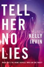 Tell Her No Lies ebook by Kelly Irvin