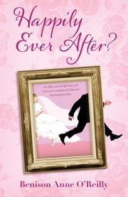 Happily Ever After? ebook by Benison Anne O'Reilly