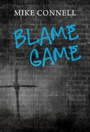 Blame Game (3 sermons) ebook by Mike Connell