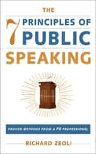 The 7 Principles of Public Speaking ebook by Richard Zeoli