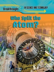 Who Split The Atom? ebook by Anna Claybourne, Britannica Digital Learning