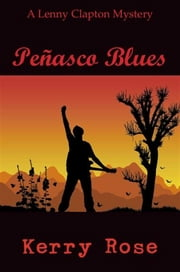 Peñasco Blues: A Lenny Clapton Mystery ebook by Kerry Rose