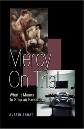 Mercy on Trial - What It Means to Stop an Execution ebook by Austin Sarat